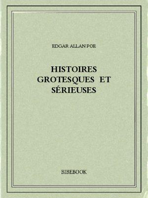 Histoires grotesques et sérieuses - Poe, Edgar Allan - Bibebook cover