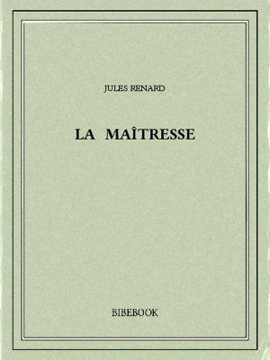 La maîtresse - Renard, Jules - Bibebook cover