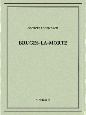 Bruges-la-Morte - Rodenbach, Georges - Bibebook cover