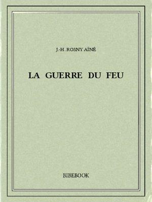 La guerre du feu - Rosny Aîné, J.-H. - Bibebook cover