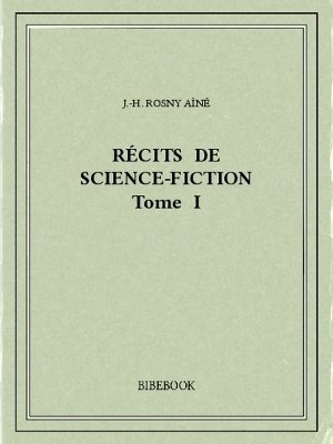 Récits de science-fiction I - Rosny Aîné, J.-H. - Bibebook cover