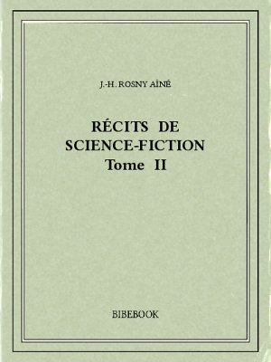 Récits de science-fiction II - Rosny Aîné, J.-H. - Bibebook cover