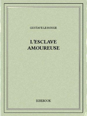L'esclave amoureuse - Rouge, Gustave Le - Bibebook cover