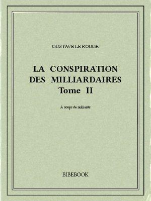 La conspiration des milliardaires II - Rouge, Gustave Le - Bibebook cover