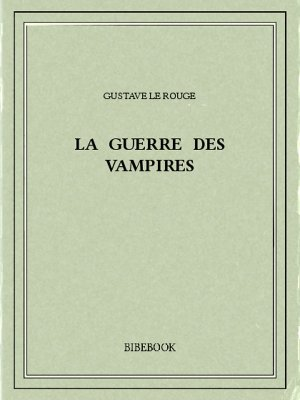 La guerre des Vampires - Rouge, Gustave Le - Bibebook cover