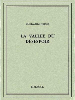 La Vallée du Désespoir - Rouge, Gustave Le - Bibebook cover