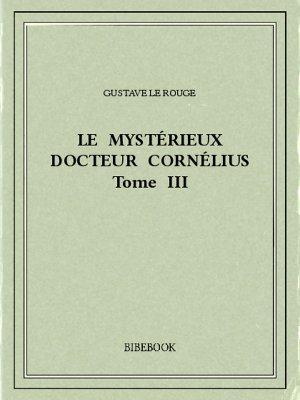 Le mystérieux docteur Cornélius 3 - Rouge, Gustave Le - Bibebook cover