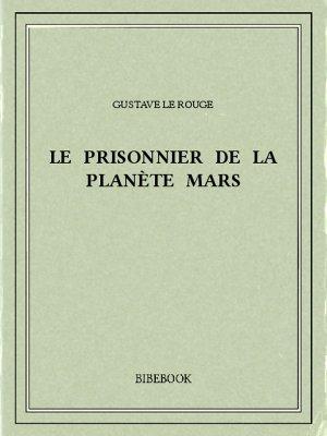 Le prisonnier de la planète Mars - Rouge, Gustave Le - Bibebook cover