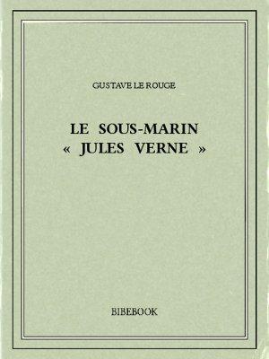 Le sous-marin « Jules Verne » - Rouge, Gustave Le - Bibebook cover