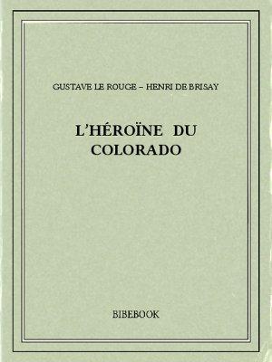 L'Héroïne du Colorado - Rouge, Gustave Le, Brisay, Henri de - Bibebook cover