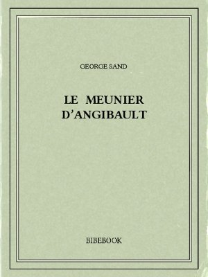 Le meunier d'Angibault - Sand, George - Bibebook cover