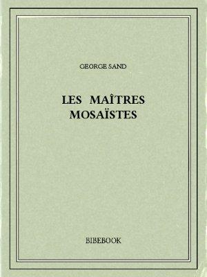 Les maîtres mosaïstes - Sand, George - Bibebook cover