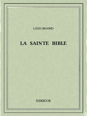 La Sainte Bible - Segond, Louis, - Bibebook cover