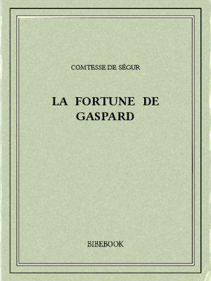 La fortune de Gaspard - Ségur, Comtesse de - Bibebook cover