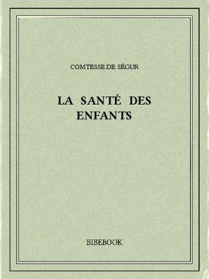 La santé des enfants - Ségur, Comtesse de - Bibebook cover