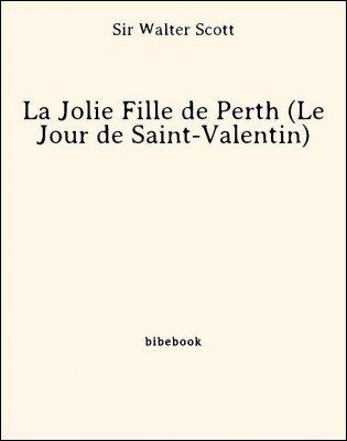 La Jolie Fille de Perth (Le Jour de Saint-Valentin) - Scott, Sir Walter - Bibebook cover