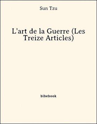L'art de la Guerre (Les Treize Articles) - Sun Tzu - Bibebook cover