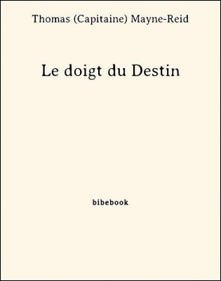 Le doigt du Destin - Mayne-Reid, Thomas (Capitaine) - Bibebook cover