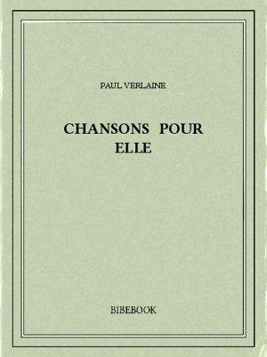 Chansons pour elle - Verlaine, Paul - Bibebook cover