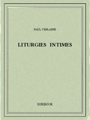 Liturgies intimes - Verlaine, Paul - Bibebook cover