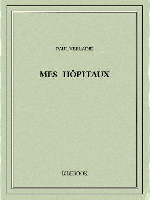 Mes hôpitaux - Verlaine, Paul - Bibebook cover