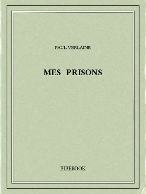 Mes prisons - Verlaine, Paul - Bibebook cover