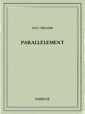 Parallèlement - Verlaine, Paul - Bibebook cover