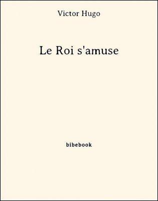 Le Roi s'amuse - Hugo, Victor - Bibebook cover