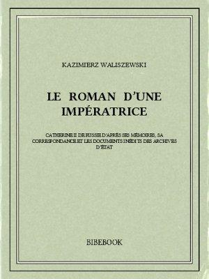 Le Roman d'une impératrice - Waliszewski, Kazimierz - Bibebook cover