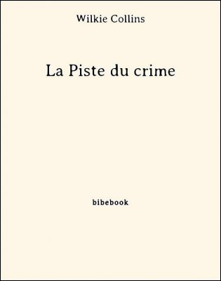 La Piste du crime - Collins, Wilkie - Bibebook cover
