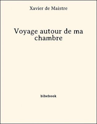 Voyage autour de ma chambre - Maistre, Xavier de - Bibebook cover