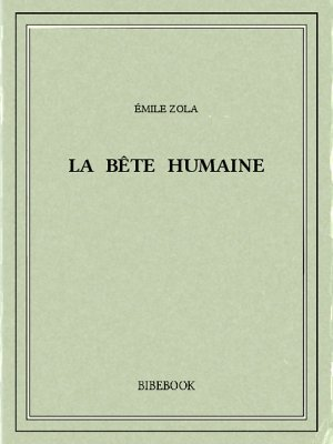 La bête humaine - Zola, Emile - Bibebook cover