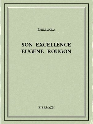 Son Excellence Eugène Rougon - Zola, Emile - Bibebook cover