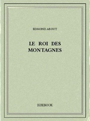 Le Roi des montagnes - About, Edmond - Bibebook cover