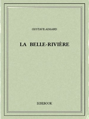 La Belle-Rivière - Aimard, Gustave - Bibebook cover