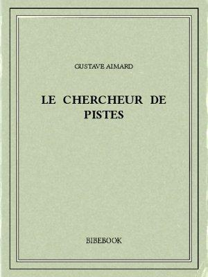 Le chercheur de pistes - Aimard, Gustave - Bibebook cover