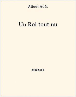 Un Roi tout nu - Adès, Albert - Bibebook cover