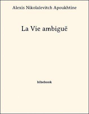 La Vie ambiguë - Apoukhtine, Alexis Nikolaïevitch - Bibebook cover