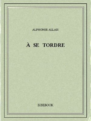 À se tordre - Allais, Alphonse - Bibebook cover