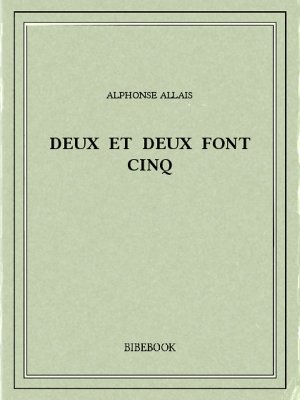 Deux et deux font cinq - Allais, Alphonse - Bibebook cover