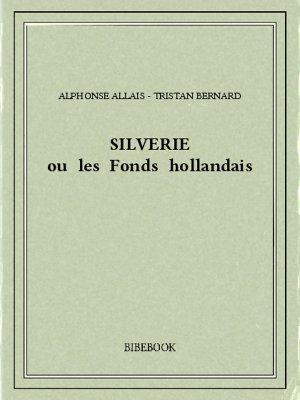Silverie ou les Fonds hollandais - Alphonse Allais - Tristan Bernard - Bibebook cover