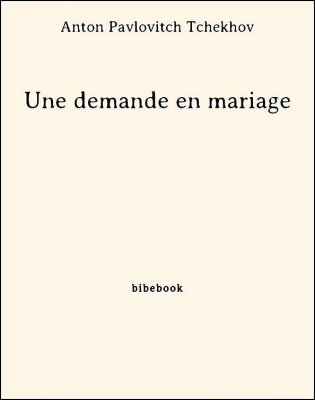 Une demande en mariage - Tchekhov, Anton Pavlovitch - Bibebook cover