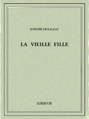 La vieille fille - Balzac, Honoré de - Bibebook cover