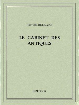 Le Cabinet des Antiques - Balzac, Honoré de - Bibebook cover