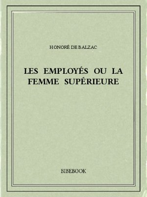 Les employés ou la femme supérieure - Balzac, Honoré de - Bibebook cover