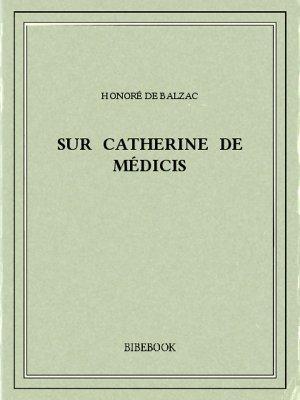 Sur Catherine de Médicis - Balzac, Honoré de - Bibebook cover
