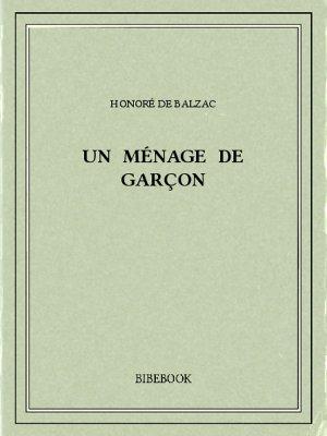 Un ménage de garçon - Balzac, Honoré de - Bibebook cover