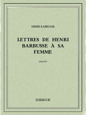 Lettres de Henri Barbusse à sa femme, 1914-1917 - Barbusse, Henri - Bibebook cover