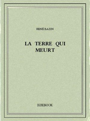 La terre qui meurt - Bazin, René - Bibebook cover