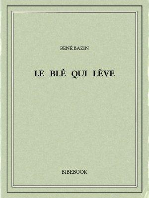 Le blé qui lève - Bazin, René - Bibebook cover